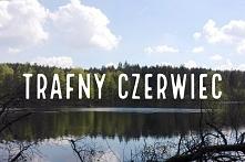 Piękne jezioro i zapowiedź artykułu trafny czerwiec, na stronie trafna.pl