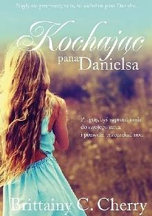 KOCHAJĄC PANA DANIELSA To historia wielkiej miłości. Takiej, która zdarza się...