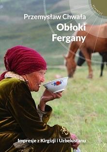 """Książka """"Obłoki Fergany"""" to opowieść o krajach byłego Związku Radzieckiego, K..."""