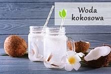 Woda kokosowa - jakie właściwości wykazuje?