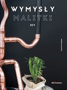 """""""Wymysły Malitki DIY"""" to ponad 200 stron inspiracji do ubogacenia d..."""