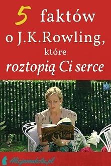 5 faktów o Rowling [KLIK], które roztopią Ci serce