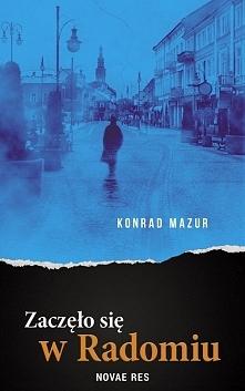 """""""Zaczęło się w Radomiu"""" już samym swoim tytułem próbuje wzbudzić ciekawość po..."""