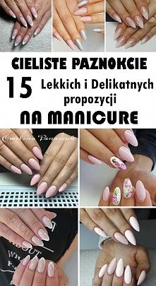 CIELISTE PAZNOKCIE – 15 Lekkich i Delikatnych propozycji na Manicure