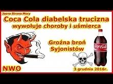 UWAGA Coca Cola diabelska trucizna wywołuje choroby i uśmierca...