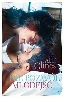"""""""Nie pozwól mi odejść"""" Abbi Glines."""