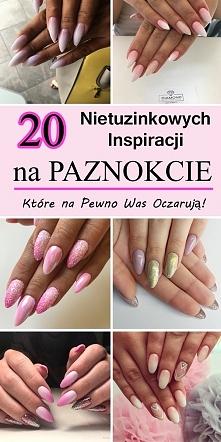 PAZNOKCIE 2017: 20 Nietuzinkowych Inspiracji na Paznokcie, Które na Pewno Was...