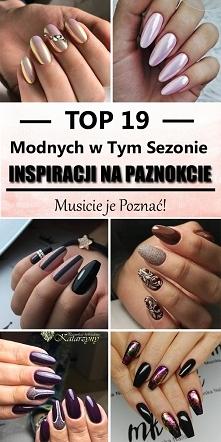 TOP 19 Modnych Inspiracji na Sezon 2017/2018 – Zobaczcie Najnowsze Paznokciow...