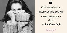 Kobieta miewa w oczach błyski stokroć wymowniejsze od słów. Arthur Conan Doyle
