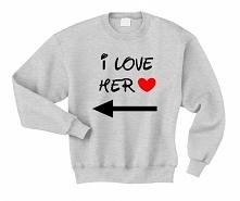 Bluza z nadukiem dla par zakochanych- bluza męska z napisami I LOVE HER dla N...