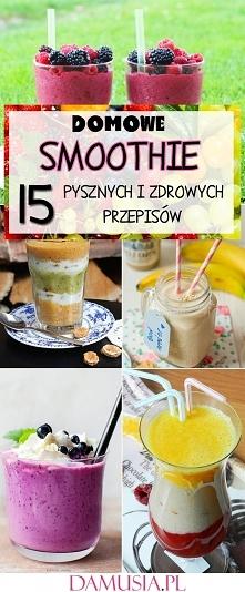 DOMOWE SMOOTHIE: 15 Pysznyc...