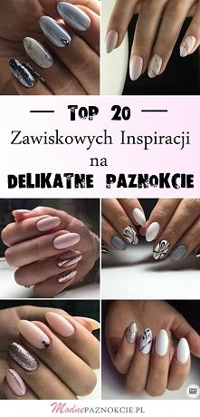 Delikatne Paznokcie: 20 Niesamowitych Inspiracji dla Każdej z Was