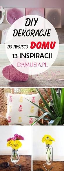 DIY Dekoracje do Twojego Domu: 13 Inspiracji