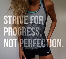 Strive for progress, not perfection <3