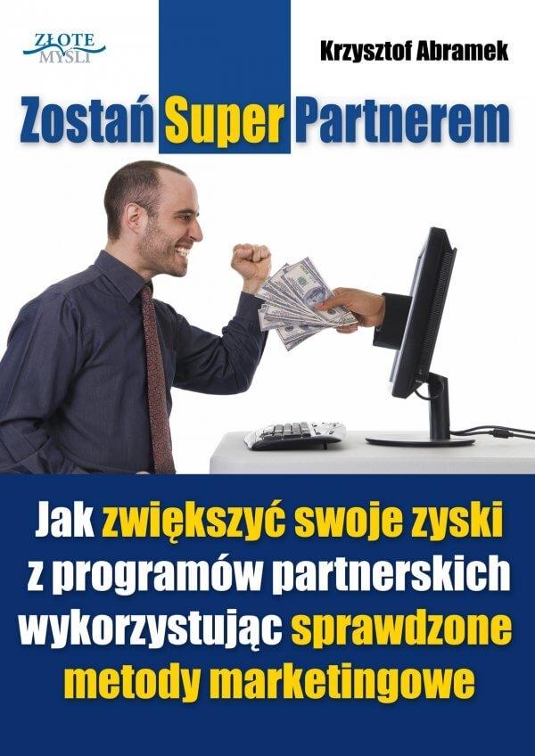 """W książce """"Zostań SuperPartnerem!"""" Krzysztofa Abramka znajdziesz sposoby, dzięki którym zwiększył on swoje zyski z programów partnerskich o 387%! Czy chcesz wiedzieć to, czego nie wie 95% uczestników programów partnerskich ?"""