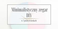 Jak w trzech prostych krokach stworzyć swój własny zegar? Tutorial jak stworzyć minimalistyczny zegar DIY znajdziecie na blogu Minimalistic Girl (wystarczy kliknąć w obrazek).