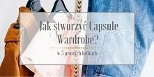 Po wpisie o tym, czym jest Capsule Wardrobe przyszedł czas na kompletną instrukcję jak ją stworzyć od podstaw. Zapraszam do lektury na bloga Minimalistic Girl (wystarczy kliknąć...