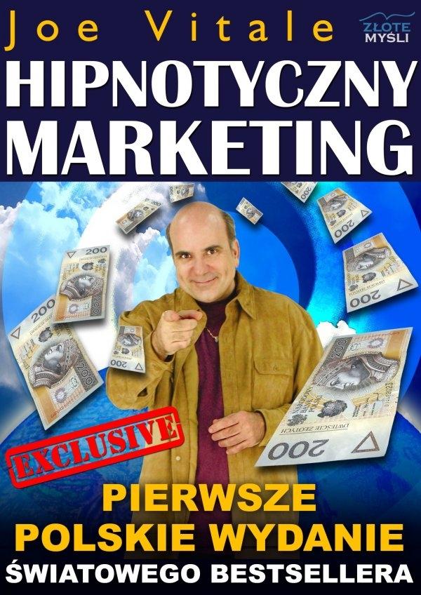 """Hipnotyczny Marketing / Joe Vitale  Z ebooka """"Hipnotyczny Marketing"""" dowiesz się jak dzięki trzem krokom strategii hipnotycznego marketingu autorstwa Joe Vitale zrobić fortunę online."""