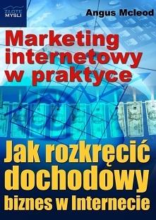 """Marketing internetowy w praktyce / Angus Mcleod  Z ebooka """"Marketing internetowy w praktyce""""dowiesz się krok po kroku, jak rozkręcić dochodowy biznes w Internecie.  &q..."""