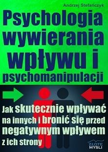 Psychologia wywierania wpływu i psychomanipulacji / Andrzej Stefańczyk  Z ebo...