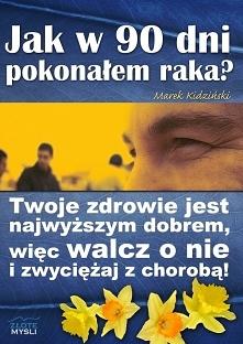 """Jak w 90 dni pokonałem raka? / Marek Kidziński Z książki """"Jak w 90 dni p..."""