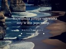 Największa potęga człowieka leży w sile jego wiary.  Napoleon Hill