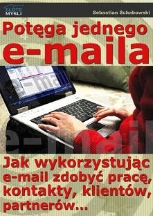 """Potęga jednego e-maila / Sebastian Schabowski   Czytajac ebooka Sebastiana Schabowskiego """"Potęga jednego e-maila"""" odkryjesz, jak wykorzystując e-mail zdobyć pracę, kon..."""