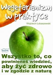 """Wegetarianizm w praktyce / Wojciech Łukaszewski  Z ebooka """"Wegetarianizm w praktyce"""" dowiesz się czym jest wegetarianizm , jak możesz na nim skorzystać i dlaczego tyle..."""