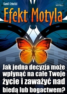 """Efekt Motyla / Kamil Cebulski  Książka """"Efekt Motyla"""" czyli jak jedna decyzja może wpłynąć na całe Twoje życie i zaważyć nad biedą lub bogactwem?"""
