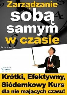 """Zarządzanie sobą samym w czasie / Iwona Kubis  Ebook """"Zarządzanie sobą samym w czasie"""" czyli zarządzanie czasem w praktyce. Krótki, Efektywny, Siódemkowy Kurs dla nie ..."""