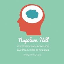 Cokolwiek umysł może sobie wyobrazić, może to osiągnąć. - Napoleon Hill