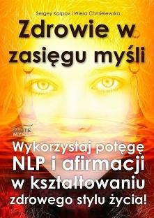 """Zdrowie w zasięgu myśli / Sergey Karpov  Ebook """"Zdrowie w zasięgu myśli"""" czyli wykorzystaj potęgę NLP i afirmacji w kształtowaniu zdrowego stylu życia!"""
