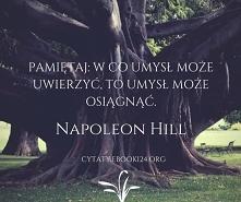 Pamiętaj: w co umysł może uwierzyć, to umysł może osiągnąć.  - Napoleon Hill