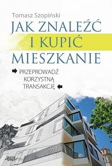 """Jak znaleźć i kupić mieszkanie / Tomasz Szopiński  Ebook """"Jak znaleźć i kupić mieszkanie."""" Praktyczny przewodnik, który wyjaśni jak poruszać się po rynku małych nieruc..."""