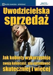 """Uwodzicielska sprzedaż / Rafał Graj  Ebook """"Uwodzicielska sprzedaż"""". Jak kobiety wykorzystują swoją kobiecość, aby sprzedawać skuteczniej i więcej?  Jeśli tylko jesteś..."""