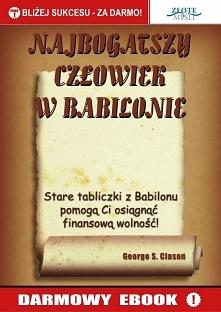"""Najbogatszy człowiek w Babilonie / George Samuel Clason  Darmowy ebook """"Najbogatszy człowiek w Babilonie"""". Stare tabliczki z Babilonu pomogą Ci osiągnąć finansową wolność"""