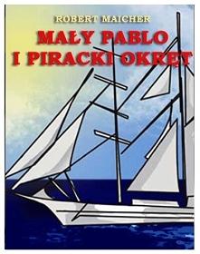 """Mały Pablo i piracki okręt / Robert Maicher  Darmowy ebook """"Mały Pablo i..."""