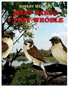 """Mały Pablo i trzy wróble / Robert Maicher  Darmowy ebook """"Mały Pablo i t..."""