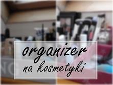 organizer na kosmetyki diy (na inne rzeczy też się nada!) :) Wszystko po klik...