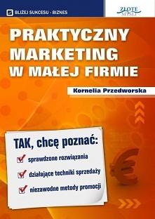 """Praktyczny Marketing w Małej Firmie / Kornelia Przedworska  Ebook """"Praktyczny Marketing w Małej Firmie"""". Jak stworzyć biznes, który przyniesie Ci sukces i duże pieniąd..."""
