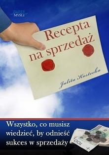 """Recepta na sprzedaż/ Julita Kostecka  Ebook """"Recepta na sprzedaż"""". Wszystko co musisz wiedzieć, by odnieść sukces w sprzedaży.  Poradnik przedstawiciela handlowego i b..."""