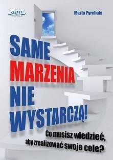 """Same marzenia nie wystarczą! / Marta Pyrchała  Ebook """"Same marzenia nie wystarczą!"""". Co musisz wiedzieć, aby zrealizować swoje cele?  Publikacja pokazuje praktyczną wi..."""