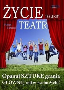 """Życie to jest teatr / Marek Zabiciel  Ebook """"Życie to jest teatr"""". Opanuj SZTUKĘ grania GŁÓWNEJ roli w swoim życiu!  Kto reżyseruje Twoje życie? Dowiedz się, jak się u..."""