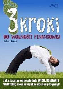 """3 kroki do wolności finansowej / Hubert Dudek  Ebook """"3 kroki do wolności finansowej"""". Jak stosując odpowiednią WIZJĘ, DZIAŁANIE i STRATEGIĘ, możesz uzyskać dochód pas..."""