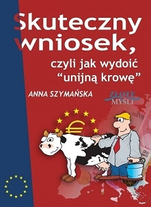 """Skuteczny wniosek, czyli jak wydoić unijną krowę / Anna Szymańska  Ebook """"Skuteczny wniosek, czyli jak wydoić unijną krowę"""". Wykorzystaj ostatnią szansę na duże, unijn..."""