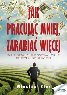 """Jak pracując mniej, zarabiać więcej / Wiesław Kluz  Książka """"Jak pracują..."""