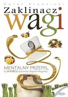 """Zaklinacz wagi / Rafał Kraśnicki  Ebook """"Zaklinacz wagi"""". Mentalny przepis, by w końcu opanować zbędne kilogramy i cieszyć się życiem każdego dnia."""