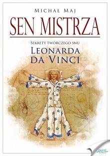 """Sen mistrza / Michał Maj  Ebook """"Sen mistrza"""". Sekrety twórczego snu Leonarda da Vinci  Poznaj techniki snu, które z sukcesem stosował sam Leonardo da Vinci.  Tylko 2 ..."""
