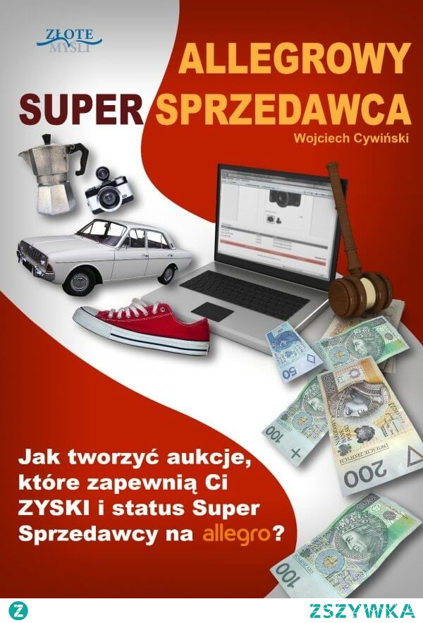 """Allegrowy Super Sprzedawca / Wojciech Cywiński  Ebook """"Allegrowy Super Sprzedawca. Jak tworzyć aukcje, które zapewnią Ci ZYSKI i status Super Sprzedawcy na Allegro?""""  Poznaj tajemnice sprzedaży na Allegro i dowiedz się jak tworzyć pięknie graficznie aukcje, które sprzedadzą wszystko."""