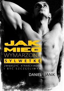 """Ebook """"Jak mieć wymarzoną sylwetkę, zwiększyć atrakcyjność i być szczęśliwszym człowiekiem"""" - Daniel Janik"""